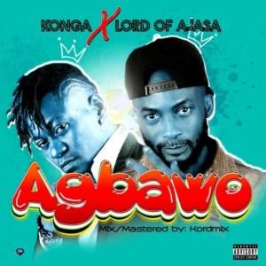Konga - Agbawo ft. Lord Of Ajasa